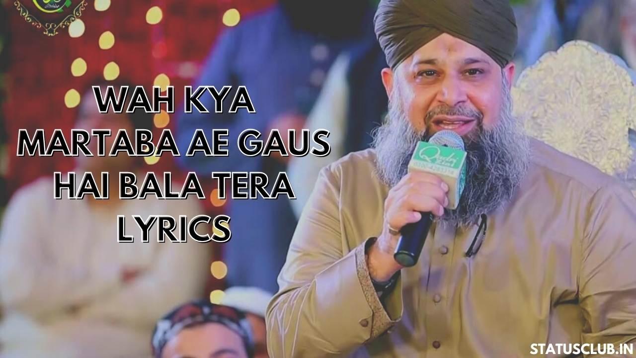 Wah Kya Martaba Ae Gaus Hai Bala Tera Lyrics
